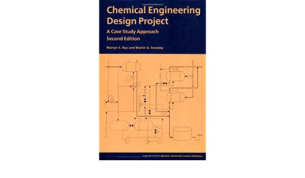Chemical Engineering Design Project A Case Study Approach Second Edition Ray Martyn S 9789056991371 Amazon Com Books