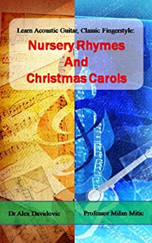 Learn Acoustic Guitar, Classic Fingerstyle: Nursery Rhymes and Christmas Carols by [Davidovic, Alex]