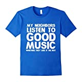 My neighbors listen to good music shirt funny band t-shirt - Male Large - Royal Blue