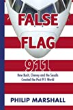 False Flag 911: How Bush, Cheney and the Saudis Created the Post-911 World