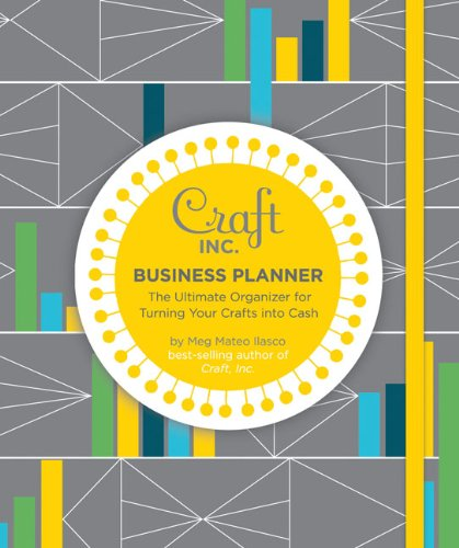 Craft Inc. Business Planner: The Ultimate Organizer for Turning Your Crafts into Cash ()
