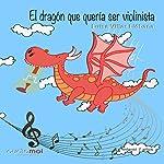 El dragón que quería ser Violinista [The Dragon Who Wanted to Be a Violinist] | Luis Villar Liébana