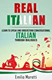 Real Italian: Learn to Speak and Understand Conversational Italian Through Dialogues