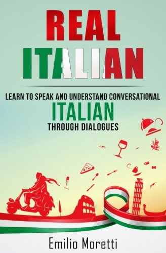 Real Italian: Learn to Speak and Understand Conversational Italian Through (Real Italian)