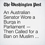An Australian Senator Wore a Burqa in Parliament — Then Called for a Ban on Muslim Immigrants | Avi Selk