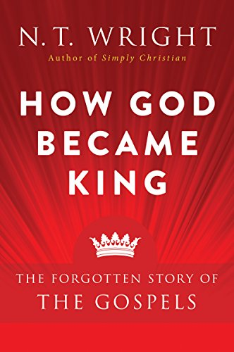 How God Became King: The Forgotten Story of the Gospels by [Wright, N. T.]