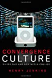 Convergence Culture: Where Old and New Media Collide, Henry Jenkins, 0814742815