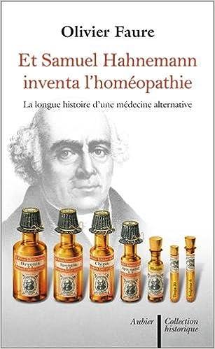 Téléchargement du livre électronique Google epub Et Samuel Hahnemann inventa l'homéopathie : La long histoire d'une médecine alternative in French PDF iBook PDB