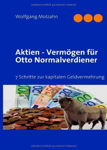 Aktien - Vermögen für Otto Normalverdiener: 7 Schritte zur kapitalen Geldvermehrung