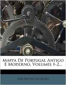 Mappa de Portugal Antigo E Moderno, Volumes 1-2