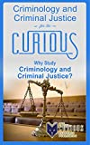 img - for Criminology and Criminal Justice for the Curious: Why Study Criminology and Criminal Justice? (The Stuck Student's Guide to Picking the Best College Major & Career Path) book / textbook / text book