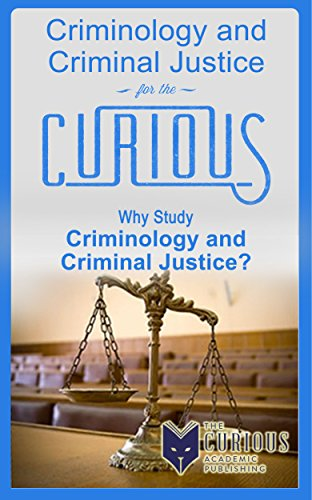 Criminology and Criminal Justice for the Curious: Why Study