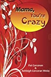 Mama, You're Crazy!, Patricia Corcoran and Ashleigh Corcoran Weiss, 1885373694