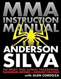 MMA Instruction Manual: The Muay Thai Clinch, Takedowns, Takedown Defense, and Ground Fighting by Silva, Anderson, Cordoza, Glen Original Edition (5/10/2011)