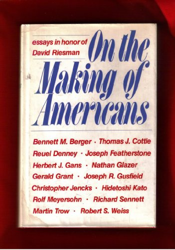 On the Making of Americans: Essays in Honor of David Riesman