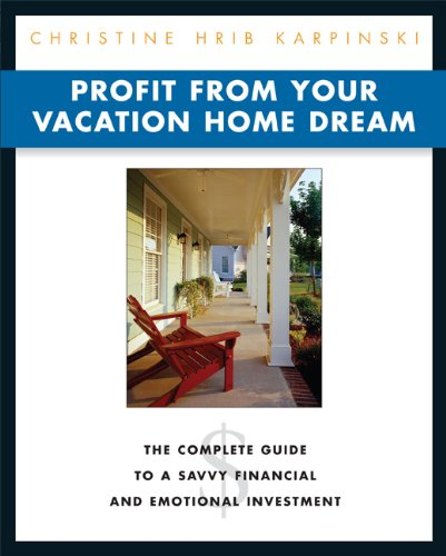 Profit from Your Vacation Home Dream: The Complete Guide to a Savvy Financial and Emotional Investment