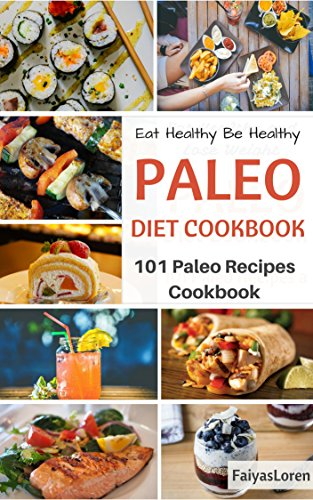 Paleo Diet Cookbook: Paleo Diet Cookbook Recipes For Weight Loss and Healthy Eating (Paleo Diet For Beginners, Paleo Diet For Weight Loss, Paleo Diet Cookbook) by Faiyas Loren