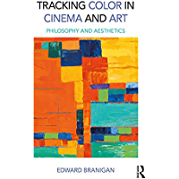 Tracking Color in Cinema and Art: Philosophy and Aesthetics (English Edition)