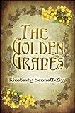 The Golden Grapes, Kimberly Bennett-Zizzi, 1607036347