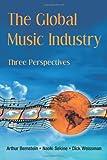 The Global Music Industry, Arthur Bernstein and Naoki Sekine, 0415975808