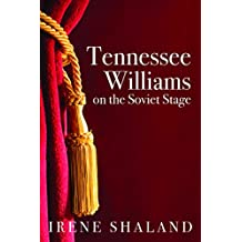 Tennessee Williams on the Soviet Stage: Stage history of five great American plays performed in Soviet Russia