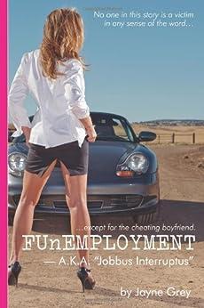 FUnEMPLOYMENT: A.K.A 'Jobbus Interruptus' by [Grey, Jayne]
