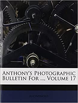 Book Anthony's Photographic Bulletin For ..., Volume 17