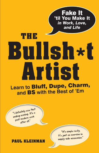 The Bullsh*t Artist: Learn to Bluff, Dupe, Charm, and BS with the Best of 'Em