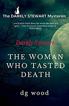 The Darkly Stewart Mysteries: The Woman Who Tasted Death by [Wood, DG]