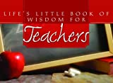 Life's Little Book of Wisdom for Teachers, Barbour Publishing Staff, 1597899593