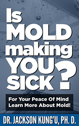 Is Mold Making You Sick?: For Your Peace of Mind, Learn More About Mold!