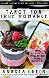 Tarot for True Romance: Romance Your Life with Tarot
