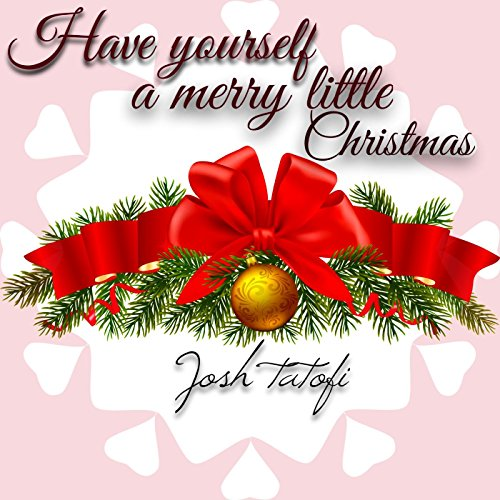 have yourself a merry little christmas by josh tatofi on