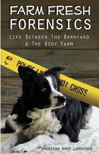 Farm Fresh Forensics: Life Between The Barnyard & The Body Farm