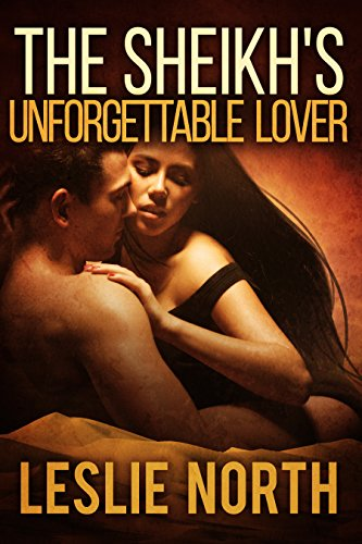 The Sheikh's Unforgettable Lover by Leslie North