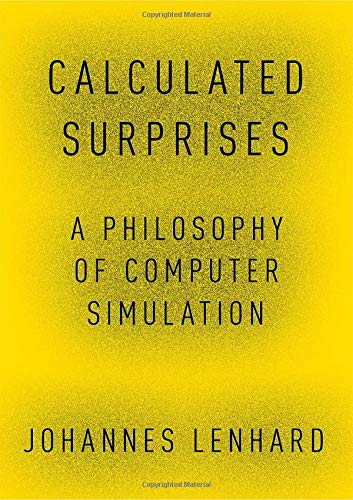 Calculated Surprises: A Philosophy of Computer Simulation (Oxford Studies in Philosophy of Science)