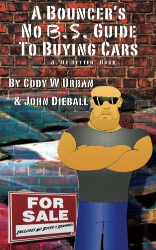 Read Online A Bouncer's No B.S. Guide to Buying Cars pdf epub