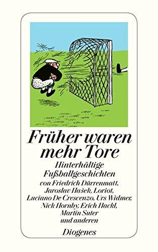 Früher waren mehr Tore: Hinterhältige Fußballgeschichten sowie zwei Dialoge und zwei Gedichte (detebe)