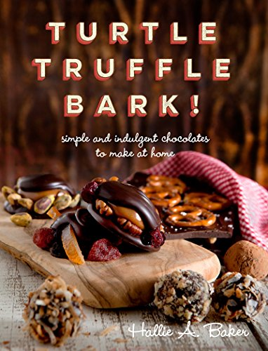 Turtle, Truffle, Bark: Simple and Indulgent Chocolates to Make at Home