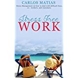 Stress: Free Work: Stress Management on how to deal with difficult boss, co-workers, and customers (Management, Stress, Work, Stress Management, Overcoming ... Panic Attacks, Worrying, Prevention)