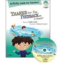 Thanks for the Feedback, I Think Activity Guide for Teachers: Classroom Ideas for Teaching the Skills of Accepting Criticism and Compliments