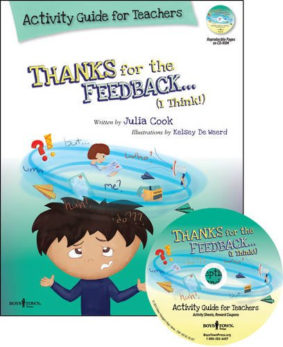 Thanks for the Feedback... I Think! Activity Guide for Teachers: Classroom Ideas for Teaching the Skills of Accepting Criticism and Compliments