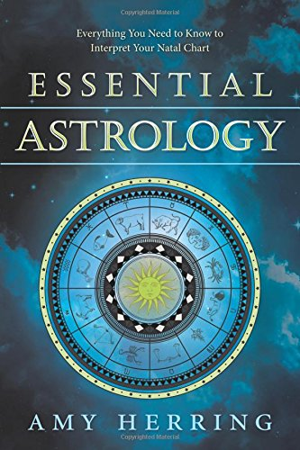 Essential Astrology: Everything You Need to Know to Interpret Your Natal Chart (Understanding Chart Natal The)