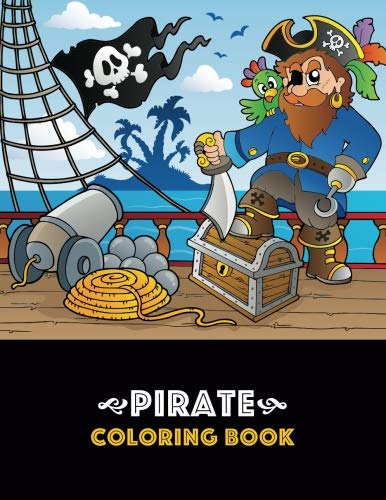 Pirate Coloring Book: Pirate theme coloring book for kids, boys or girls, Ages 4-8, 8-12, Fun, Easy, Beginner Friendly and Relaxing Coloring Pages about Pirates, Ships, Treasure, Caribbean, -