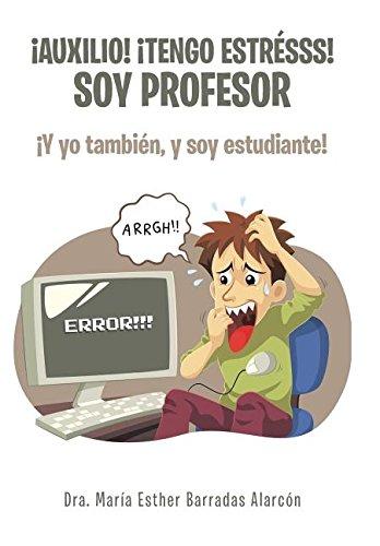 ¡Auxilio! ¡tengo estresss! soy profesor: ¡Y yo tambien, y soy estudiante! (Spanish Edition) [Dra. Maria Esther Barradas Alarcon] (Tapa Dura)