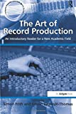 The Art of Record Production (Ashgate Popular and Folk Music Series)
