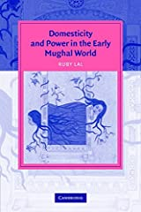 Domesticity and Power in the Early Mughal World South Asian Edition Paperback