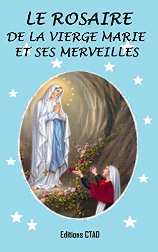 Le Rosaire De La Vierge Marie Et Ses Merveilles Mes Livres De Priere T 1 French Edition