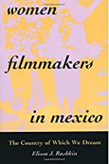 Women Filmmakers in Mexico: The Country of Which We Dream Paperback