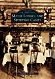 Maine  Lodges  and  Sporting  Camps    (ME)  (Images  of  America)